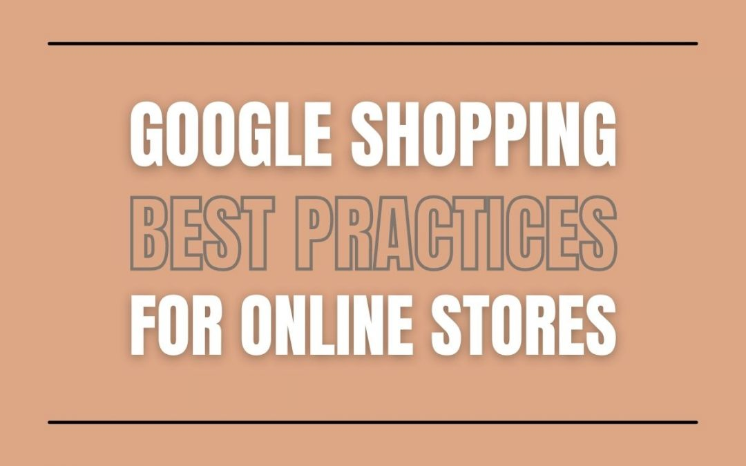 Google Shopping Best Practices for Online Stores