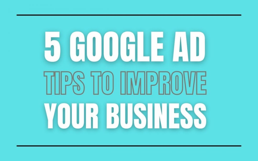 5 Google Ads Tips for Business